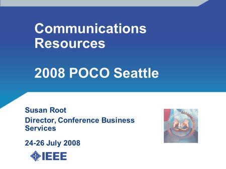 Communications Resources 2008 POCO Seattle Susan Root Director, Conference Business Services 24-26 July 2008 xx.