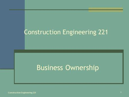 1 Construction Engineering 221 Business Ownership.