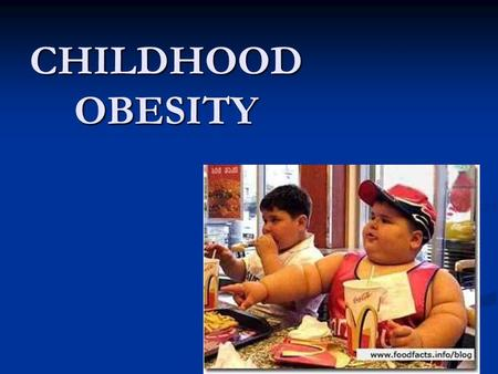 CHILDHOOD <strong>OBESITY</strong>.