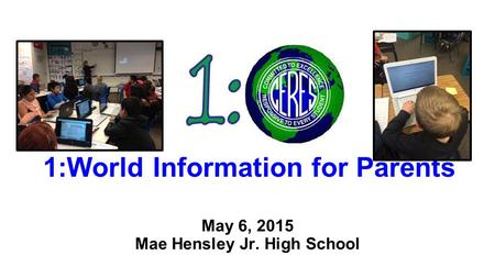 1:World Information for Parents May 6, 2015 Mae Hensley Jr. High School.