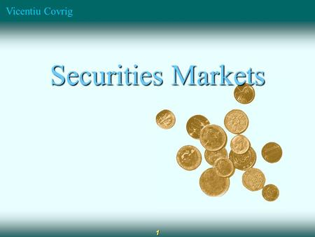 Vicentiu Covrig 1 Securities Markets. Vicentiu Covrig 2 The Role of Financial Markets Money markets: debt type securities with maturity up to one year.