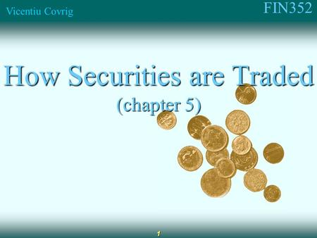 FIN352 Vicentiu Covrig 1 How Securities are Traded (chapter 5)
