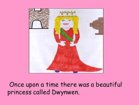Once upon a time there was a beautiful princess called Dwynwen.