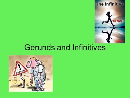 Gerunds and Infinitives. Gerunds A gerund is a verbal that ends in -ing and functions as a noun. However, since a gerund functions as a noun, it occupies.