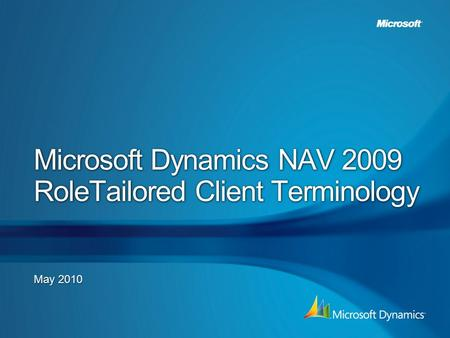 Microsoft Dynamics NAV 2009 RoleTailored Client Terminology May 2010.