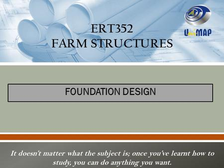 ERT352 FARM STRUCTURES FOUNDATION DESIGN