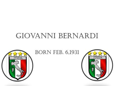 Giovanni Bernardi Born Feb. 6,1931. Giovanni's Story. Giovanni was born in Ripi, Italy. In his home he had 4 brothers, and 3 sisters, all the boys slept.