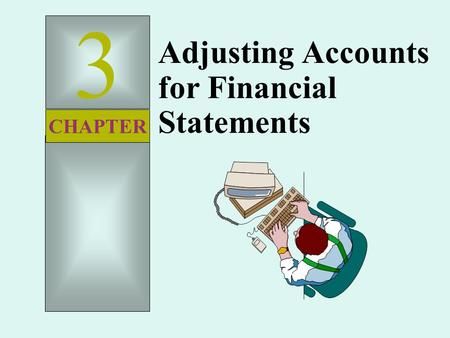3 Adjusting Accounts for Financial Statements CHAPTER.