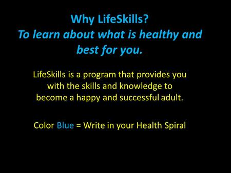 Why LifeSkills? To learn about what is healthy and best for you. LifeSkills is a program that provides you with the skills and knowledge to become a happy.