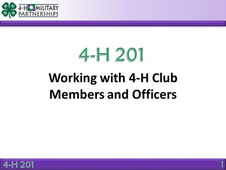 Working with 4-H Club Members and Officers. OBJECTIVE Identify 3 ways youth can develop life skills as a 4-H club member.