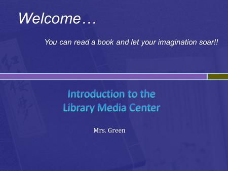 Mrs. Green Welcome… You can read a book and let your imagination soar!!