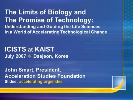 The Limits of Biology and The Promise of Technology: Understanding and Guiding the Life Sciences in a <strong>World</strong> of Accelerating Technological Change ICISTS.