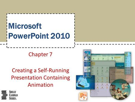 Chapter 7 Creating a Self-Running Presentation Containing Animation