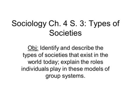 Sociology Ch. 4 S. 3: Types of Societies