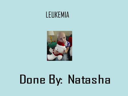 LEUKEMIA. What Is It? Leukemia is a type of cancer that starts in the tissue that forms blood.