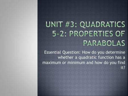 Essential Question: How do you determine whether a quadratic function has a maximum or minimum and how do you find it?