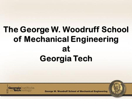 FASET Agenda Woodruff School Overview Mechanical <strong>Engineering</strong> Overview