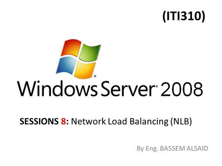 (ITI310) By Eng. BASSEM ALSAID SESSIONS 8: Network Load Balancing (NLB)