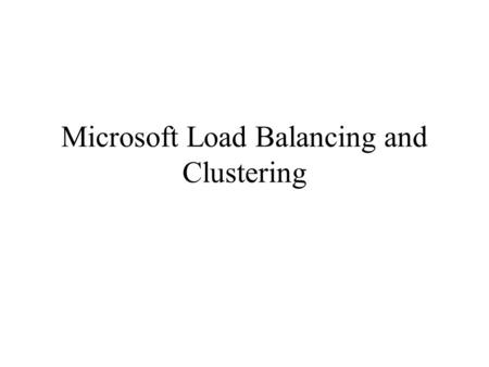 Microsoft Load Balancing and Clustering. Outline Introduction Load balancing Clustering.
