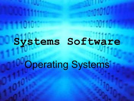 Systems Software Operating Systems.