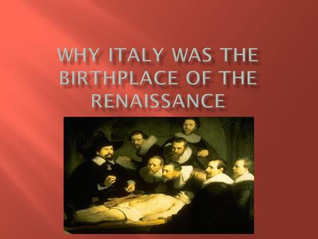  The Renaissance lasted from about 1300- 1600.  Renaissance means rebirth.  Art  Learning  Literature  Values  Italy had three reasons why the.