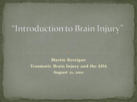 Martin Kerrigan Traumatic Brain Injury and the ADA August 11, 2011.
