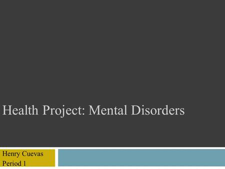 Health Project: Mental Disorders Henry Cuevas Period 1.