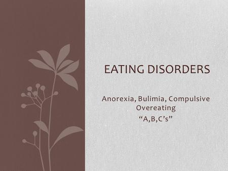 "Anorexia, Bulimia, Compulsive Overeating ""A,B,C's"" EATING DISORDERS."