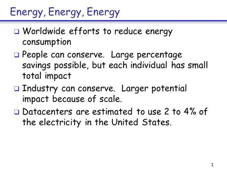 Energy, Energy, Energy  Worldwide efforts to reduce energy consumption  People can conserve. Large percentage savings possible, but each individual has.