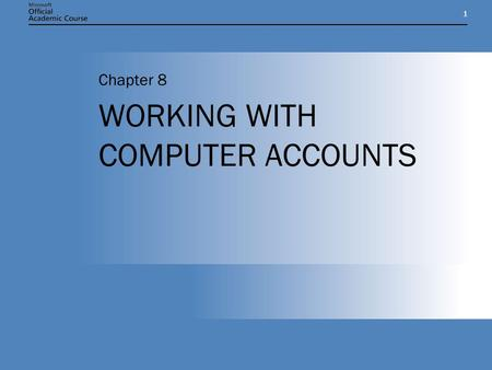 11 WORKING WITH COMPUTER ACCOUNTS Chapter 8. Chapter 8: WORKING WITH COMPUTER ACCOUNTS2 CHAPTER OVERVIEW Describe the process of adding a computer to.