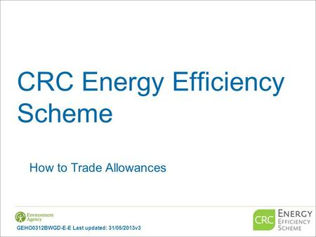 CRC Energy Efficiency Scheme How to Trade Allowances GEHO0312BWGD-E-E Last updated: 31/05/2013v3.
