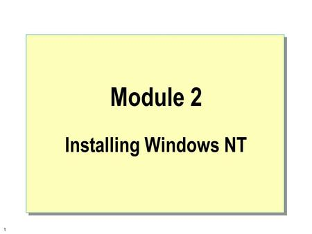 1 Module 2 Installing Windows NT. 2  Overview Preparing for Installation Installing Windows NT Performing a Server-based Installation Troubleshooting.