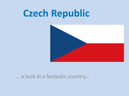 Czech Republic … a look at a fantastic country…. The Czech Republic is situated in central Europe. It became an independent state in January 1993. It.