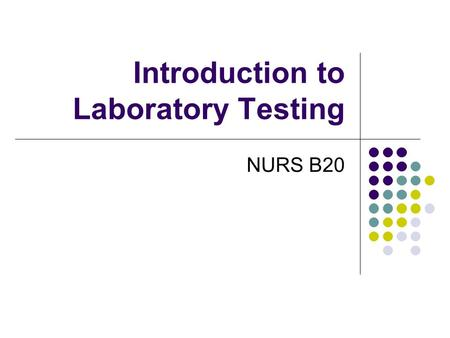 Introduction to Laboratory Testing NURS B20. The Nurse's Role in Diagnostic Testing Nursing responsibilities extend to all 3 phases of the testing process-