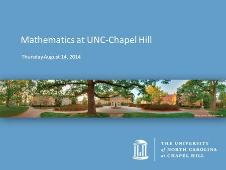 Thursday August 14, 2014 Mathematics at UNC-Chapel Hill.