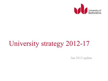 University strategy 2012-17 Jan 2012 update. Our core strategies.