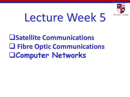 Lecture Week 5 Satellite Communications Fibre Optic Communications