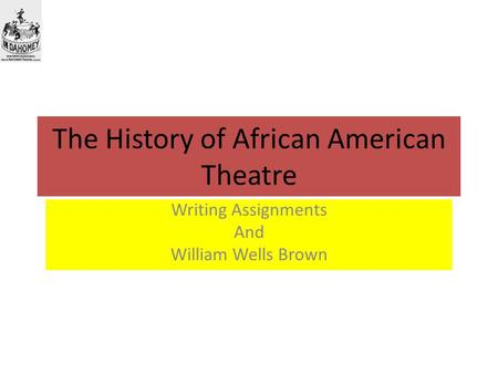 The History of African American Theatre Writing Assignments And William Wells Brown.
