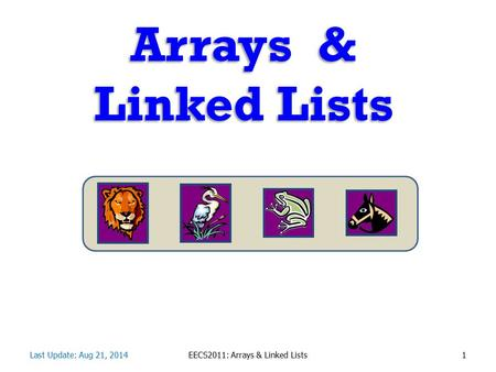 Arrays & <strong>Linked</strong> <strong>Lists</strong> Last Update: Aug 21, 2014EECS2011: Arrays & <strong>Linked</strong> Lists1.
