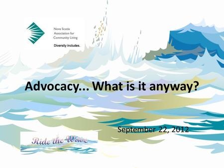 Advocacy... What is it anyway? September 22, 2012.