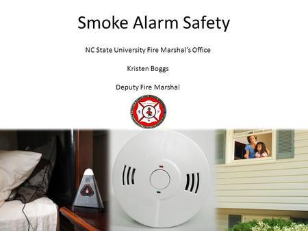 NC State University Fire Marshal's Office Kristen Boggs Deputy Fire Marshal Smoke Alarm Safety.