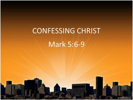 CONFESSING CHRIST Mark 5:6-9. 6 When he saw Jesus from afar, he ran and worshiped Him. 7 And he cried out with a loud voice and said, What have I to.