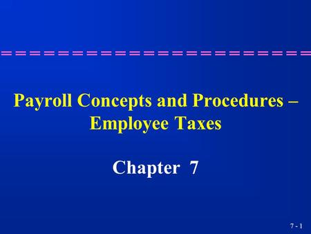 Payroll Concepts and Procedures – Employee Taxes
