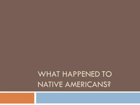 WHAT HAPPENED TO NATIVE AMERICANS?. Pre-Columbian  Population estimates: 70-90 million  Most tribes lived communally  Some lived in loosely organized.