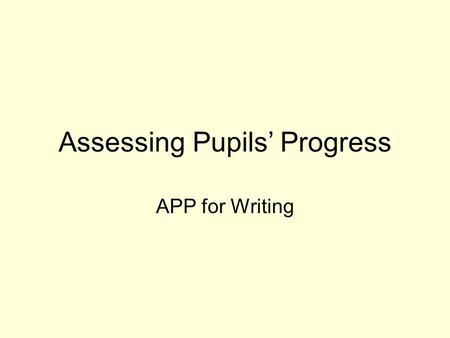 Assessing Pupils' Progress APP for Writing. APP – the benefits APP is a structured approach to in-school assessment which: Enables teachers to make judgements.