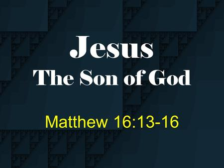"Jesus The Son of God Matthew 16:13-16. When Jesus came into the region of Caesarea Philippi, He asked His disciples, saying, ""Who do men say that I, the."