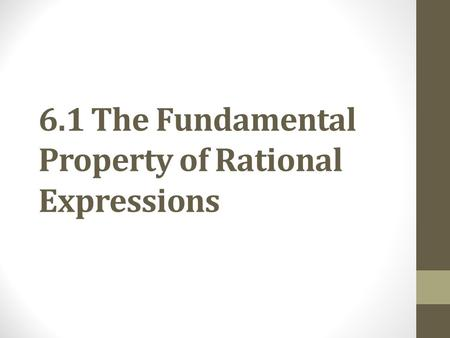 6.1 The Fundamental Property of Rational Expressions.