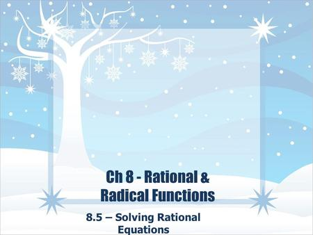 Ch 8 - Rational & Radical Functions 8.5 – Solving Rational Equations.