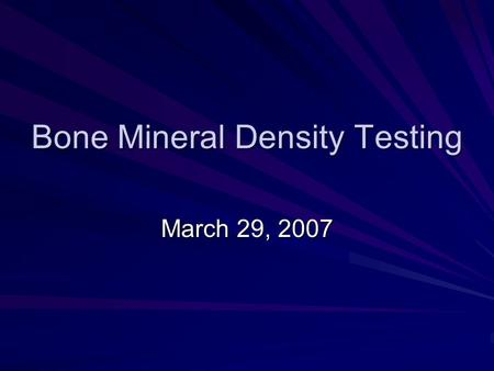 Bone Mineral Density Testing March 29, 2007. Introduction Osteoporosis is a systemic skeletal disorder characterized by decreased bone mass and deterioration.
