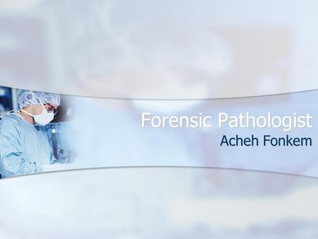 Forensic Pathologist Acheh Fonkem. Educational Requirements Helpful High School Courses Helpful High School Courses Anatomy and Physiology, Calculus,